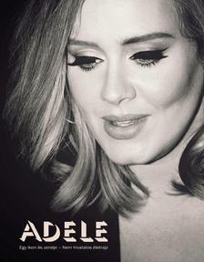Sarah-Louise James - Adele: Egy ikon �s zen�je - Nem hivatalos �letrajz